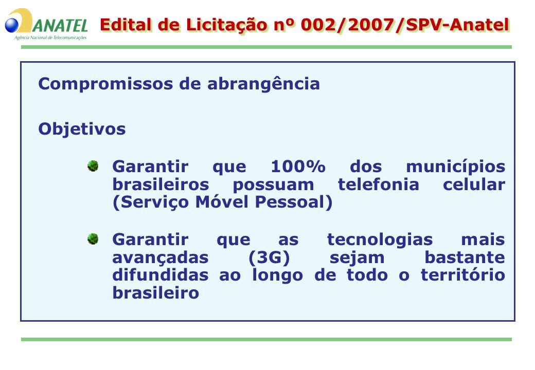 Edital de Licitação nº 002/2007/SPV-Anatel Compromissos de abrangência Objetivos Garantir que 100% dos municípios brasileiros possuam telefonia celula