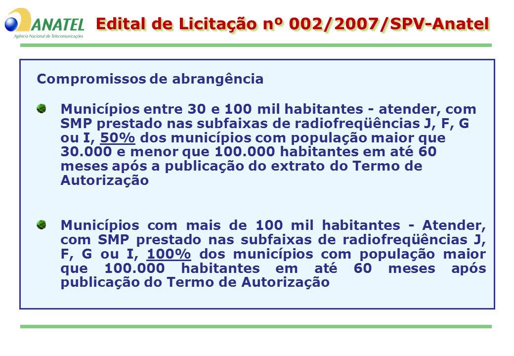 Edital de Licitação nº 002/2007/SPV-Anatel Compromissos de abrangência Municípios entre 30 e 100 mil habitantes - atender, com SMP prestado nas subfai
