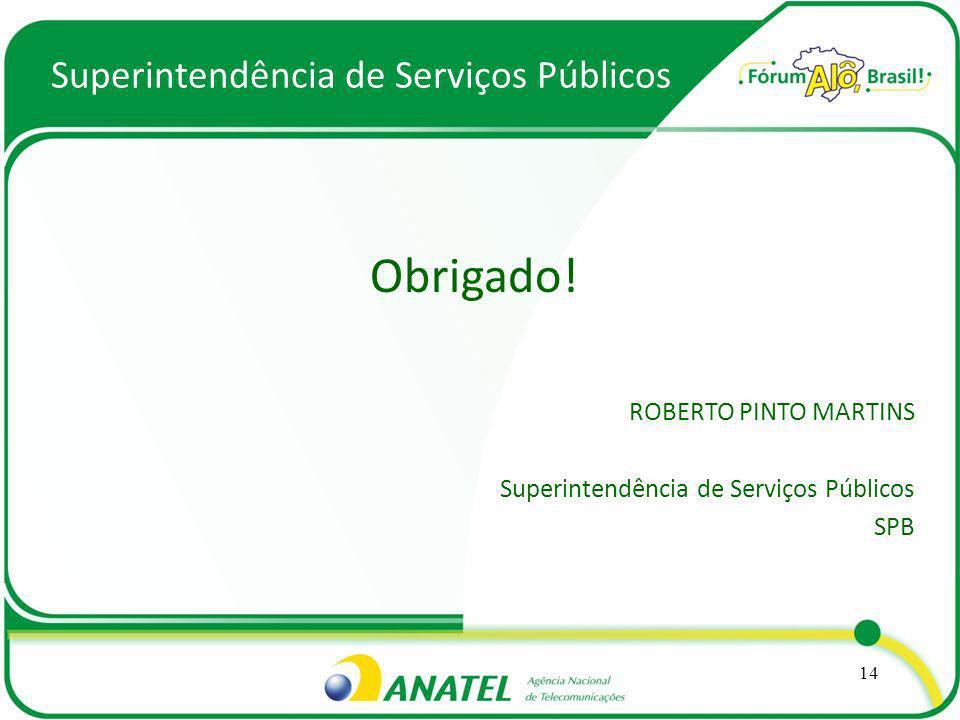 Obrigado! ROBERTO PINTO MARTINS Superintendência de Serviços Públicos SPB Superintendência de Serviços Públicos 14