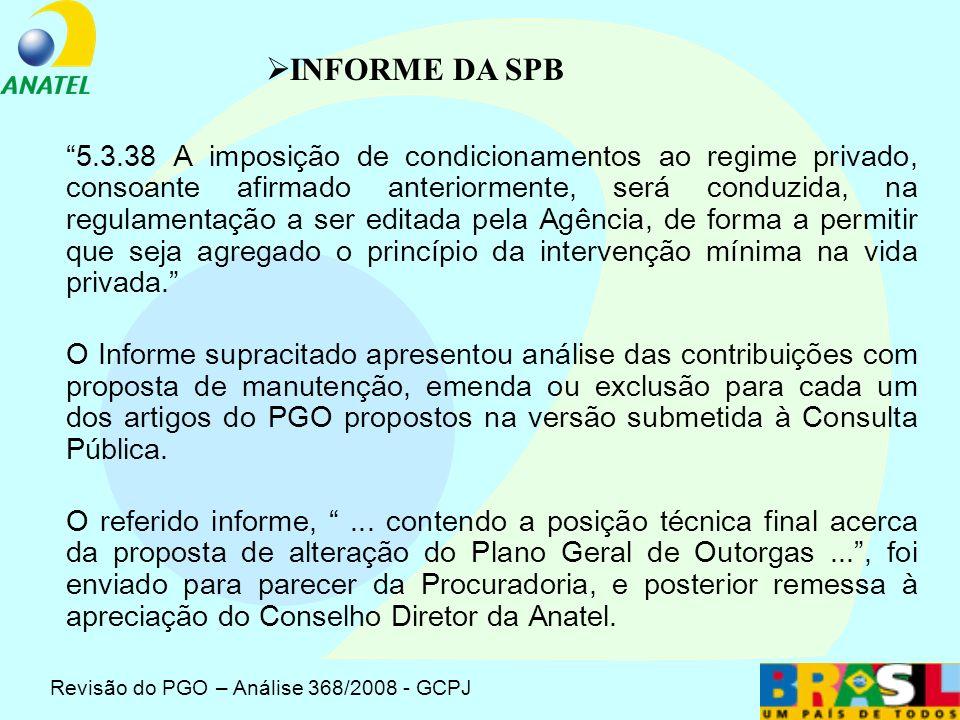 Revisão do PGO – Análise 368/2008 - GCPJ INFORME DA SPB (cont.) Informe n ° 310/2008-PBCPD/PBCP, de 02/09/2008 5.3.1 Importa frisar que o procedimento em tela, qual seja, a revisão do Plano Geral de Outorgas, atendeu plenamente o devido processo legal,...