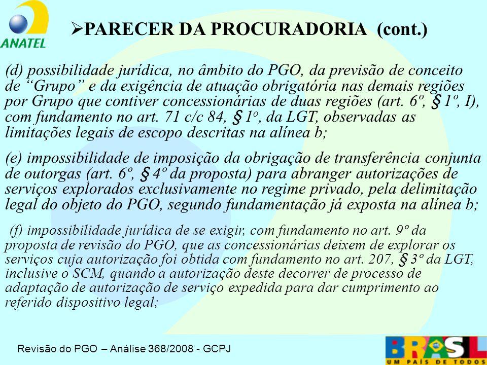 Revisão do PGO – Análise 368/2008 - GCPJ (a)regularidade formal do procedimento de revisão do PGO, consubstanciado nos autos do processo n° 53500.008258/2008, nos termos do RI-Anatel; (b) restrição do objeto do PGO ao tratamento do serviço que é prestado em regime público (LGT, art.