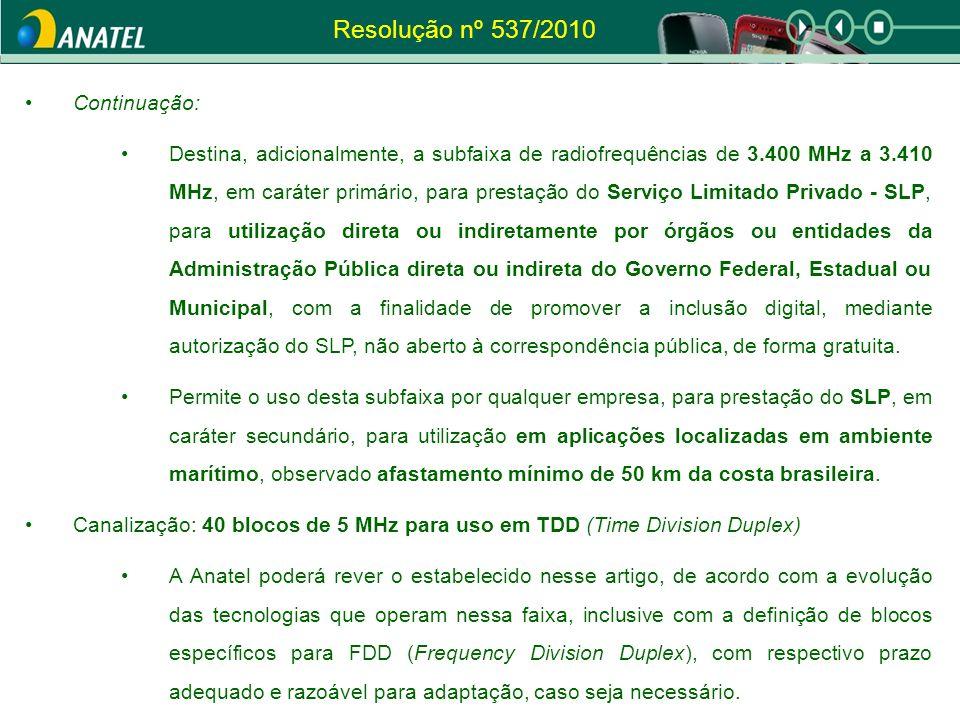 Resolução nº 537/2010 Continuação: Destina, adicionalmente, a subfaixa de radiofrequências de 3.400 MHz a 3.410 MHz, em caráter primário, para prestaç