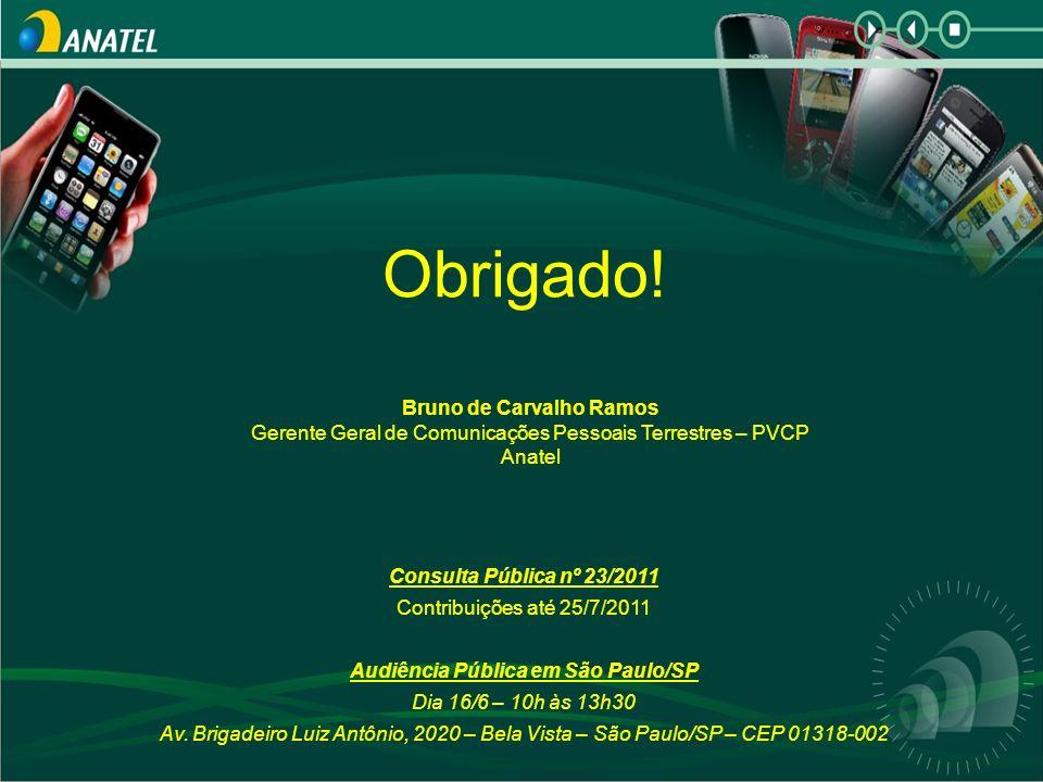 Obrigado! Bruno de Carvalho Ramos Gerente Geral de Comunicações Pessoais Terrestres – PVCP Anatel Consulta Pública nº 23/2011 Contribuições até 25/7/2