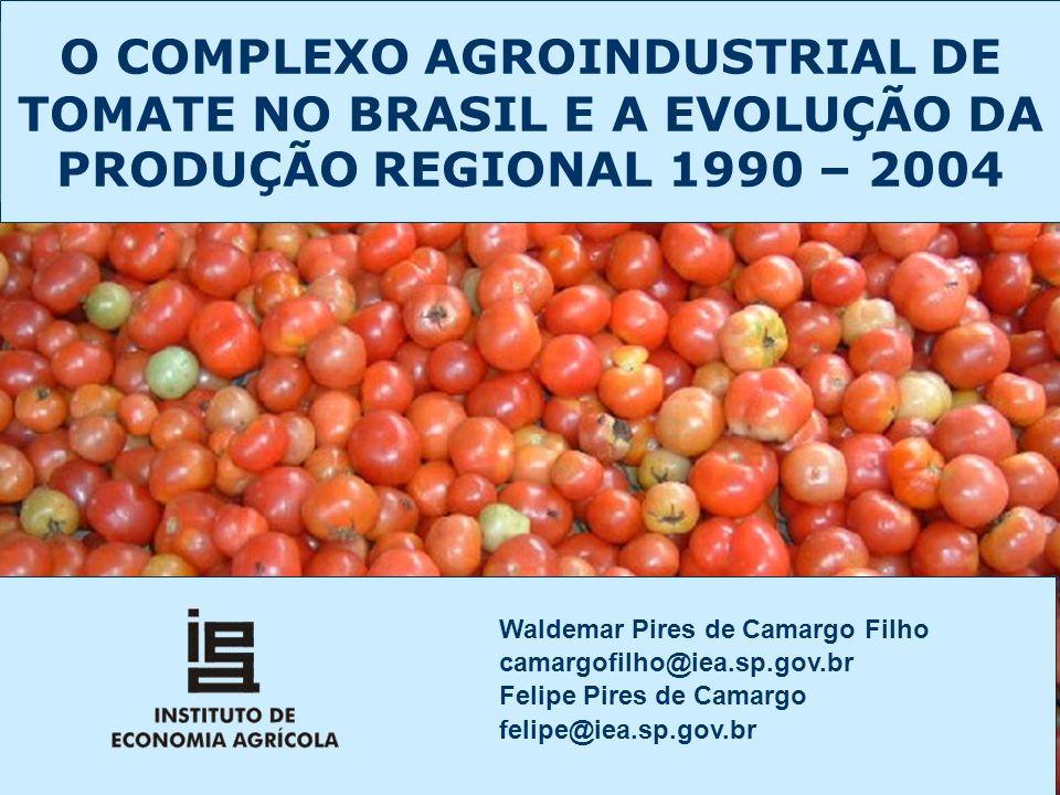 O COMPLEXO AGROINDUSTRIAL DE TOMATE NO BRASIL E A EVOLUÇÃO DA PRODUÇÃO REGIONAL 1990 – 2004 Waldemar Pires de Camargo Filho camargofilho@iea.sp.gov.br