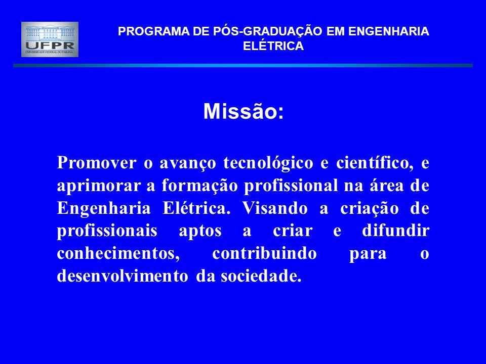 PROGRAMA DE PÓS-GRADUAÇÃO EM ENGENHARIA ELÉTRICA Missão: Promover o avanço tecnológico e científico, e aprimorar a formação profissional na área de En