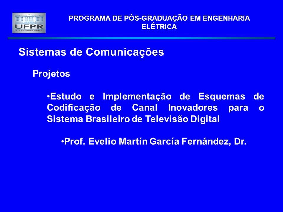 PROGRAMA DE PÓS-GRADUAÇÃO EM ENGENHARIA ELÉTRICA Sistemas de Comunicações Projetos Estudo e Implementação de Esquemas de Codificação de Canal Inovador