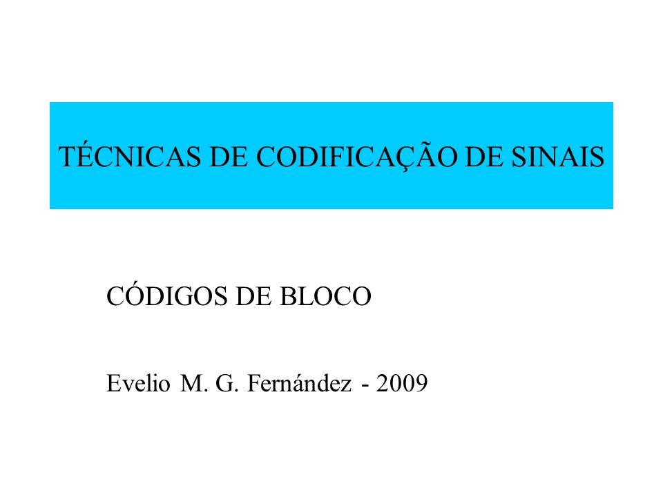 TÉCNICAS DE CODIFICAÇÃO DE SINAIS CÓDIGOS DE BLOCO Evelio M. G. Fernández - 2009