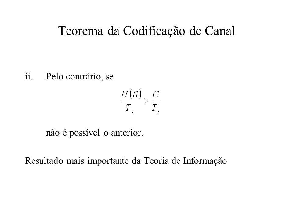 Teorema da Codificação de Canal ii.Pelo contrário, se não é possível o anterior. Resultado mais importante da Teoria de Informação