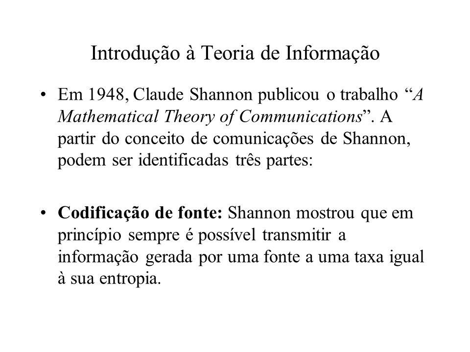 Introdução à Teoria de Informação Em 1948, Claude Shannon publicou o trabalho A Mathematical Theory of Communications. A partir do conceito de comunic