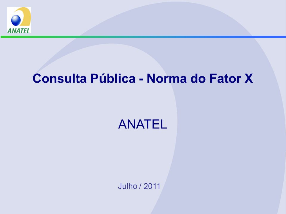 Consulta Pública - Norma do Fator X ANATEL Julho / 2011