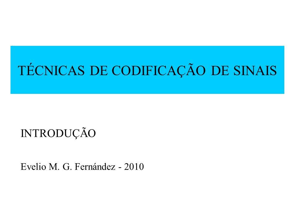 TÉCNICAS DE CODIFICAÇÃO DE SINAIS INTRODUÇÃO Evelio M. G. Fernández - 2010