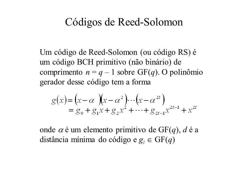 Códigos de Reed-Solomon Um código de Reed-Solomon (ou código RS) é um código BCH primitivo (não binário) de comprimento n = q – 1 sobre GF(q). O polin