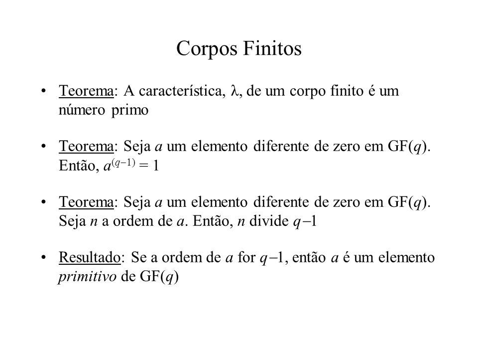 Corpos Finitos Teorema: A característica, λ, de um corpo finito é um número primo Teorema: Seja a um elemento diferente de zero em GF(q). Então, a (q