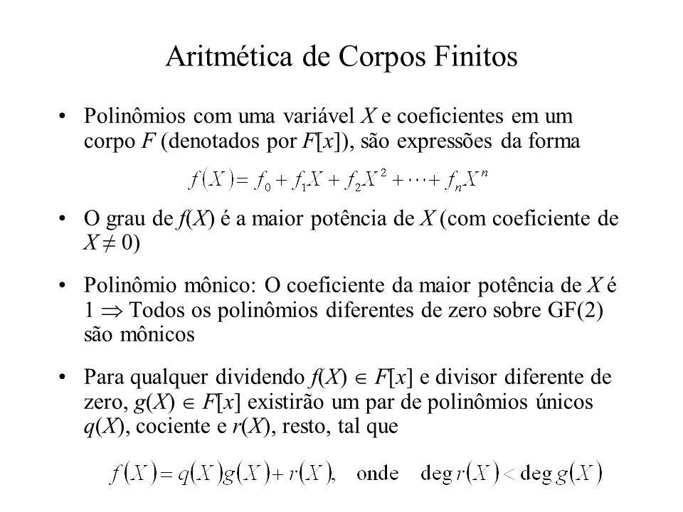 Aritmética de Corpos Finitos Polinômios com uma variável X e coeficientes em um corpo F (denotados por F[x]), são expressões da forma O grau de f(X) é