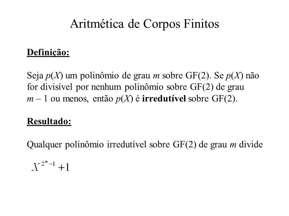 Definição: Seja p(X) um polinômio de grau m sobre GF(2). Se p(X) não for divisível por nenhum polinômio sobre GF(2) de grau m – 1 ou menos, então p(X)