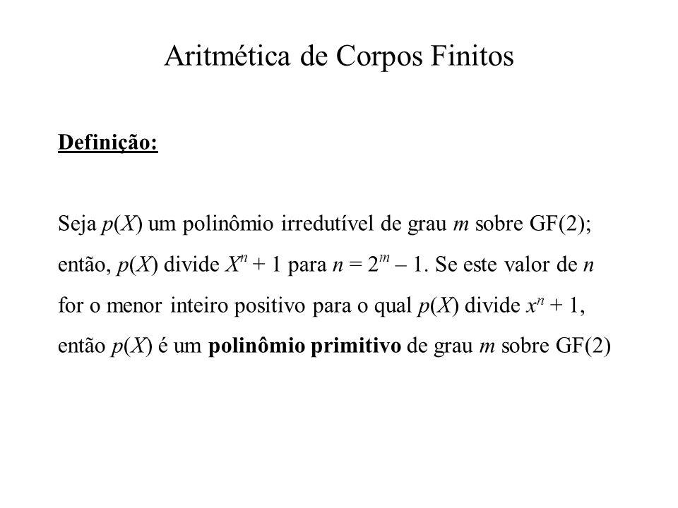 Definição: Seja p(X) um polinômio irredutível de grau m sobre GF(2); então, p(X) divide X n + 1 para n = 2 m – 1. Se este valor de n for o menor intei