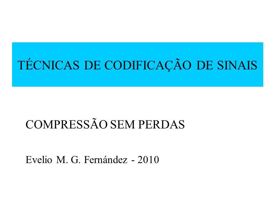 TÉCNICAS DE CODIFICAÇÃO DE SINAIS COMPRESSÃO SEM PERDAS Evelio M. G. Fernández - 2010