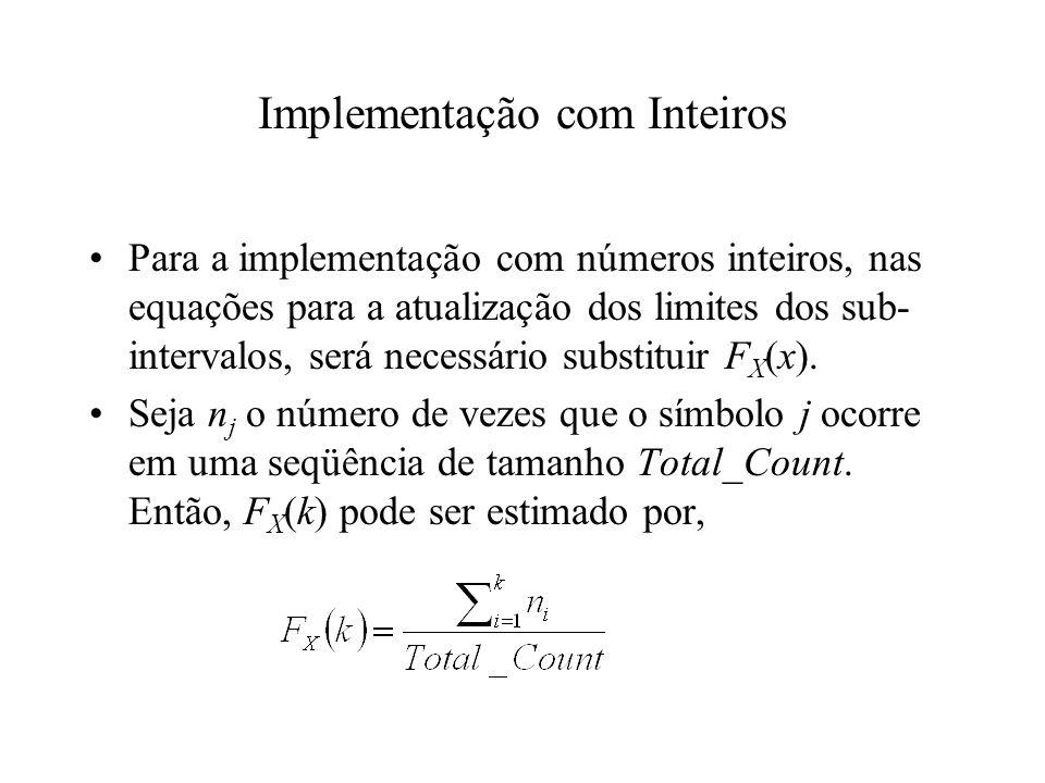 Implementação com Inteiros Para a implementação com números inteiros, nas equações para a atualização dos limites dos sub- intervalos, será necessário substituir F X (x).