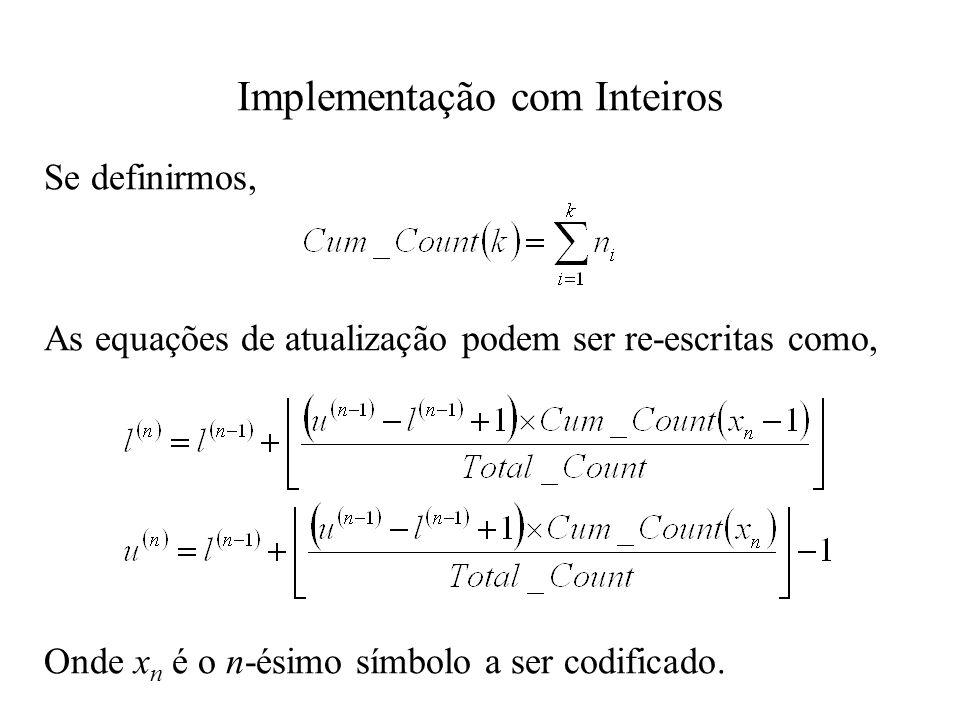 Implementação com Inteiros Se definirmos, As equações de atualização podem ser re-escritas como, Onde x n é o n-ésimo símbolo a ser codificado.