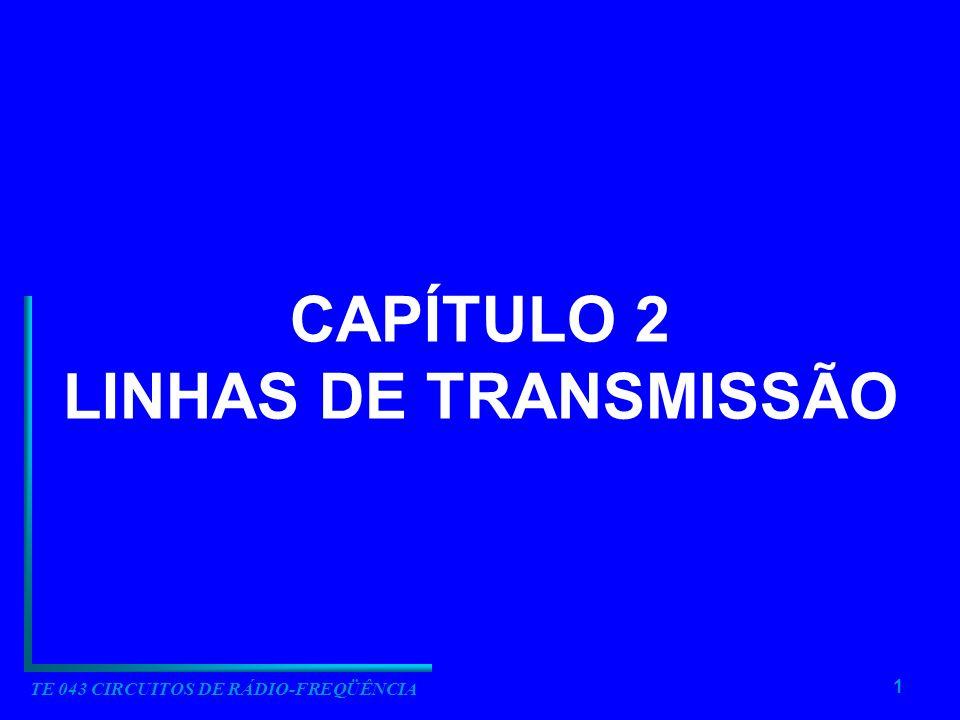 1 TE 043 CIRCUITOS DE RÁDIO-FREQÜÊNCIA CAPÍTULO 2 LINHAS DE TRANSMISSÃO