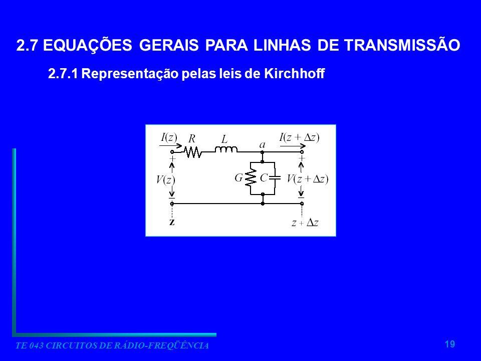 19 TE 043 CIRCUITOS DE RÁDIO-FREQÜÊNCIA 2.7 EQUAÇÕES GERAIS PARA LINHAS DE TRANSMISSÃO 2.7.1 Representação pelas leis de Kirchhoff