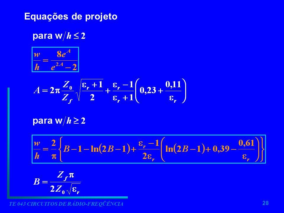 28 TE 043 CIRCUITOS DE RÁDIO-FREQÜÊNCIA Equações de projeto