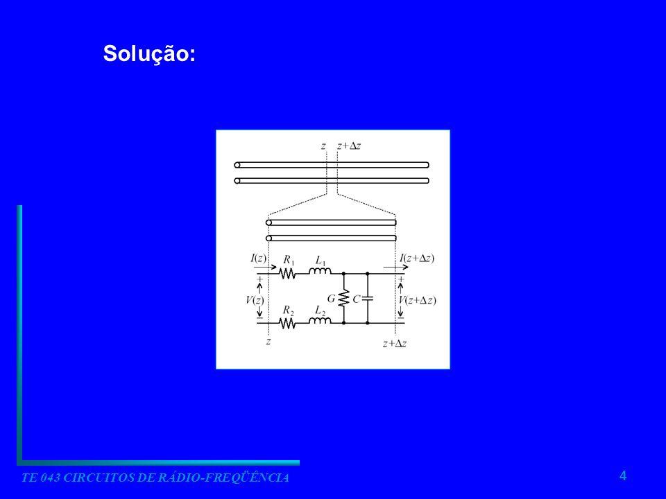 4 TE 043 CIRCUITOS DE RÁDIO-FREQÜÊNCIA Solução: