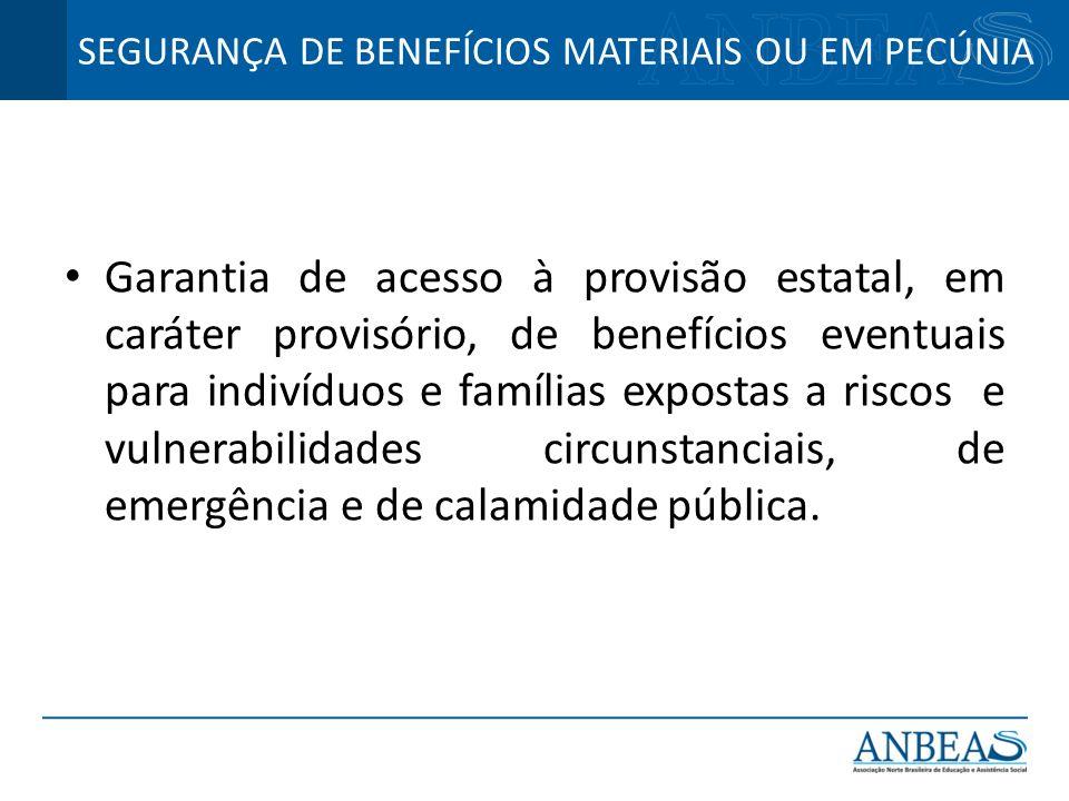 Garantia de acesso à provisão estatal, em caráter provisório, de benefícios eventuais para indivíduos e famílias expostas a riscos e vulnerabilidades