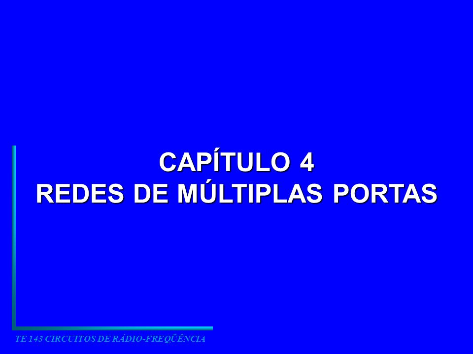 TE 143 CIRCUITOS DE RÁDIO-FREQÜÊNCIA CAPÍTULO 4 REDES DE MÚLTIPLAS PORTAS
