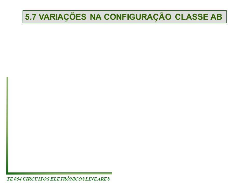 TE 054 CIRCUITOS ELETRÔNICOS LINEARES 5.7 VARIAÇÕES NA CONFIGURAÇÃO CLASSE AB