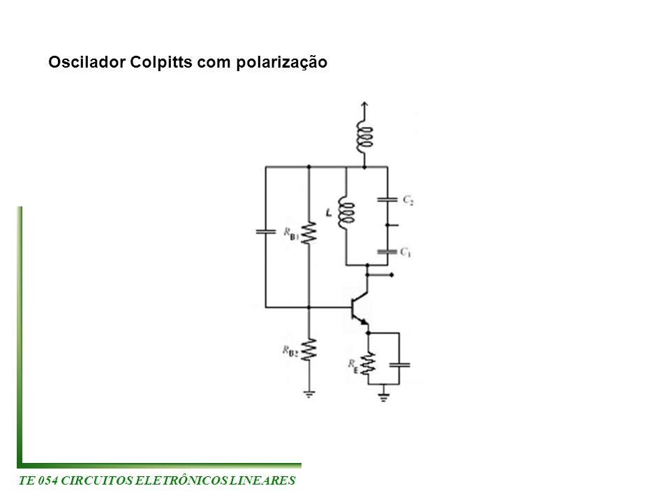 TE 054 CIRCUITOS ELETRÔNICOS LINEARES Oscilador Colpitts com polarização
