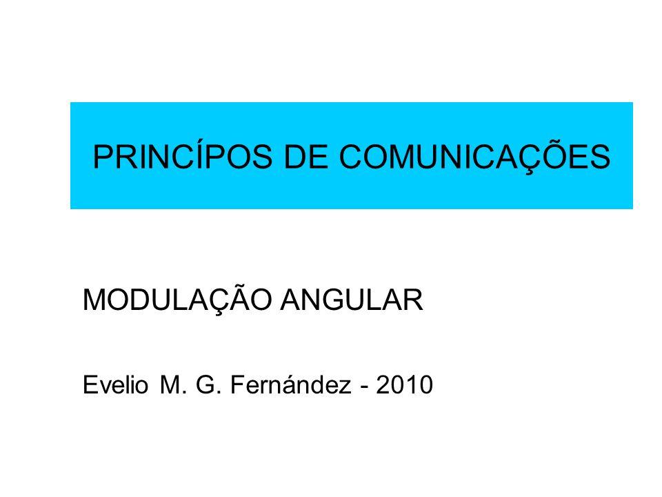 PRINCÍPOS DE COMUNICAÇÕES MODULAÇÃO ANGULAR Evelio M. G. Fernández - 2010