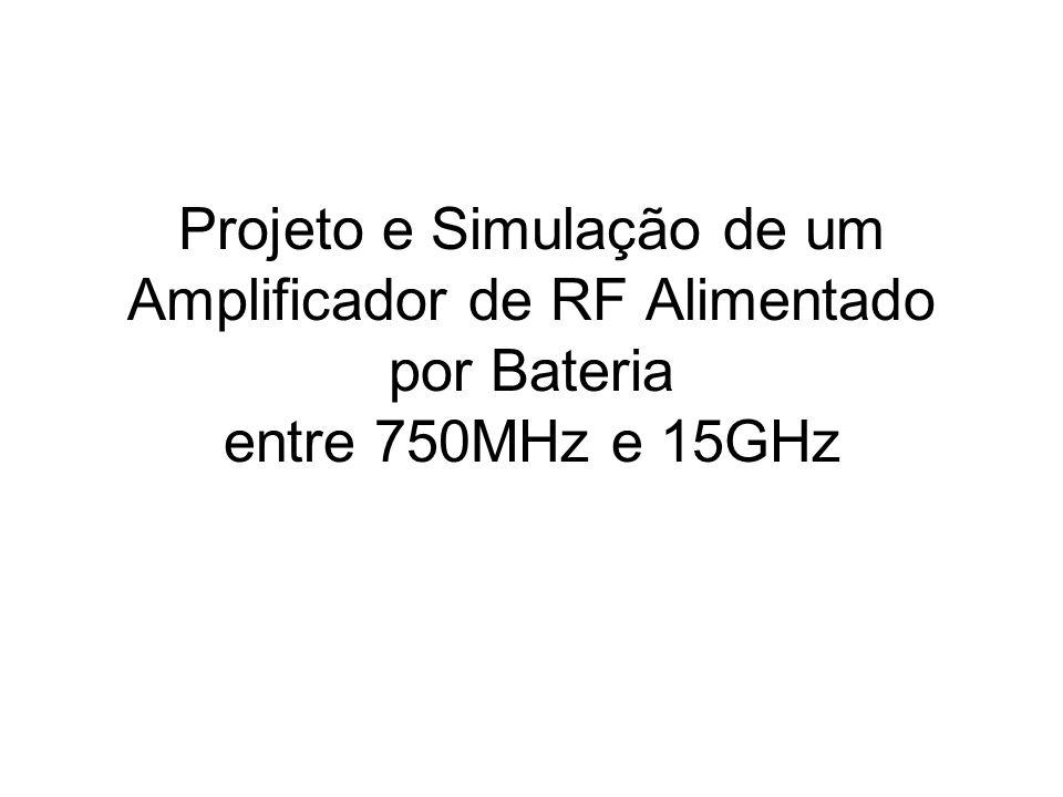 Projeto e Simulação de um Amplificador de RF Alimentado por Bateria entre 750MHz e 15GHz