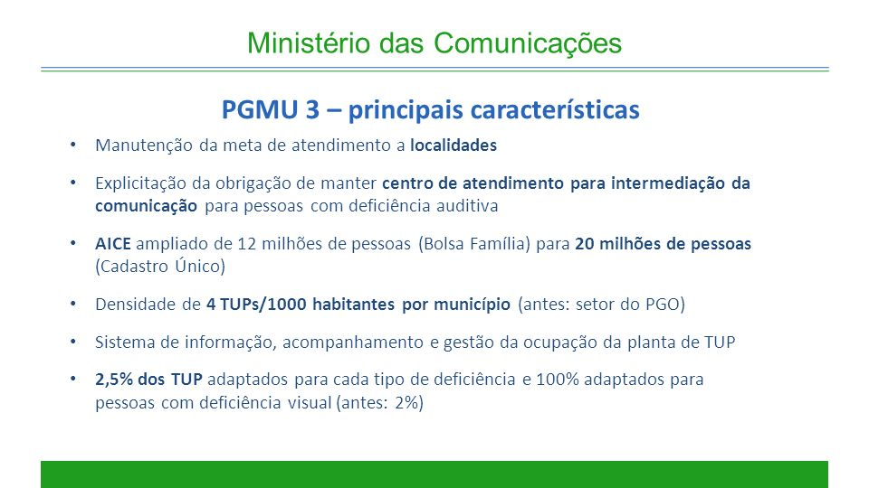 Ministério das Comunicações PGMU 3 – principais características Manutenção da meta de atendimento a localidades Explicitação da obrigação de manter ce