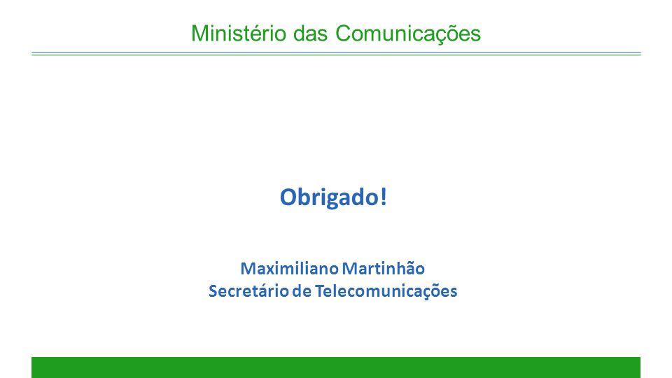 Ministério das Comunicações Obrigado! Maximiliano Martinhão Secretário de Telecomunicações