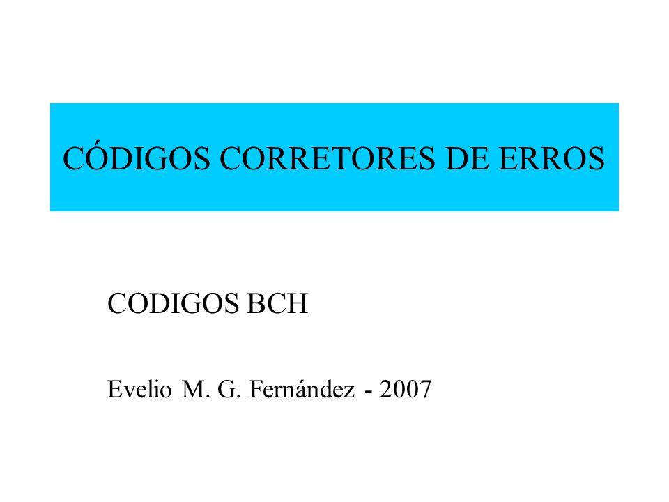 BCH bound Se um código cíclico linear é construído de forma que: Cada palavra-código tem n bits; é um elemento de ordem n em GF(2 m ); O polinômio gerador do código, g(x), inclui, entre suas raízes, ( - 1) potências consecutivas de.
