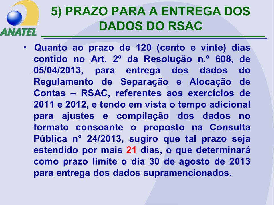 5) PRAZO PARA A ENTREGA DOS DADOS DO RSAC Quanto ao prazo de 120 (cento e vinte) dias contido no Art.
