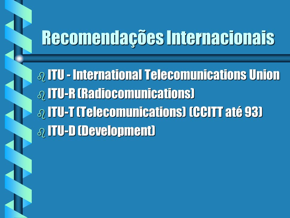 Padronizações Internacionais b ISO - International Standards Organization membros (ANSI, BSI, DIN, ABNT,...) b IEEE - Institute of Electrical and Eletronics Engineering b Internet Society, IAB, IETF, IRTF