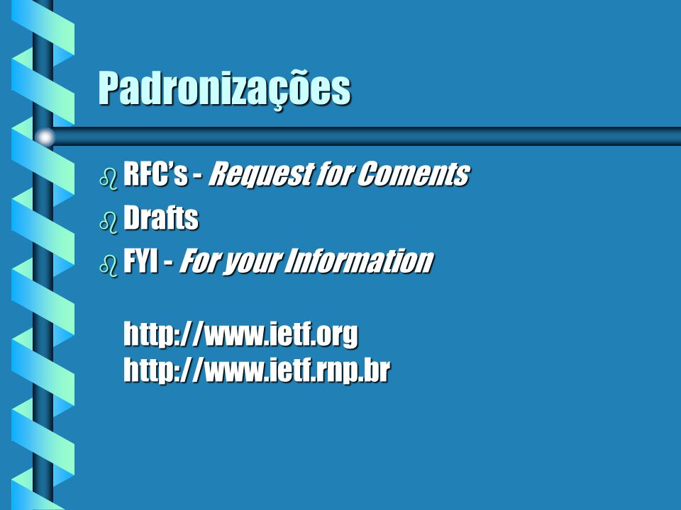 Padronizações b RFCs - Request for Coments b Drafts b FYI - For your Information http://www.ietf.org http://www.ietf.rnp.br