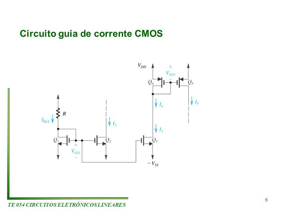 TE 054 CIRCUITOS ELETRÔNICOS LINEARES 6 Circuito guia de corrente CMOS