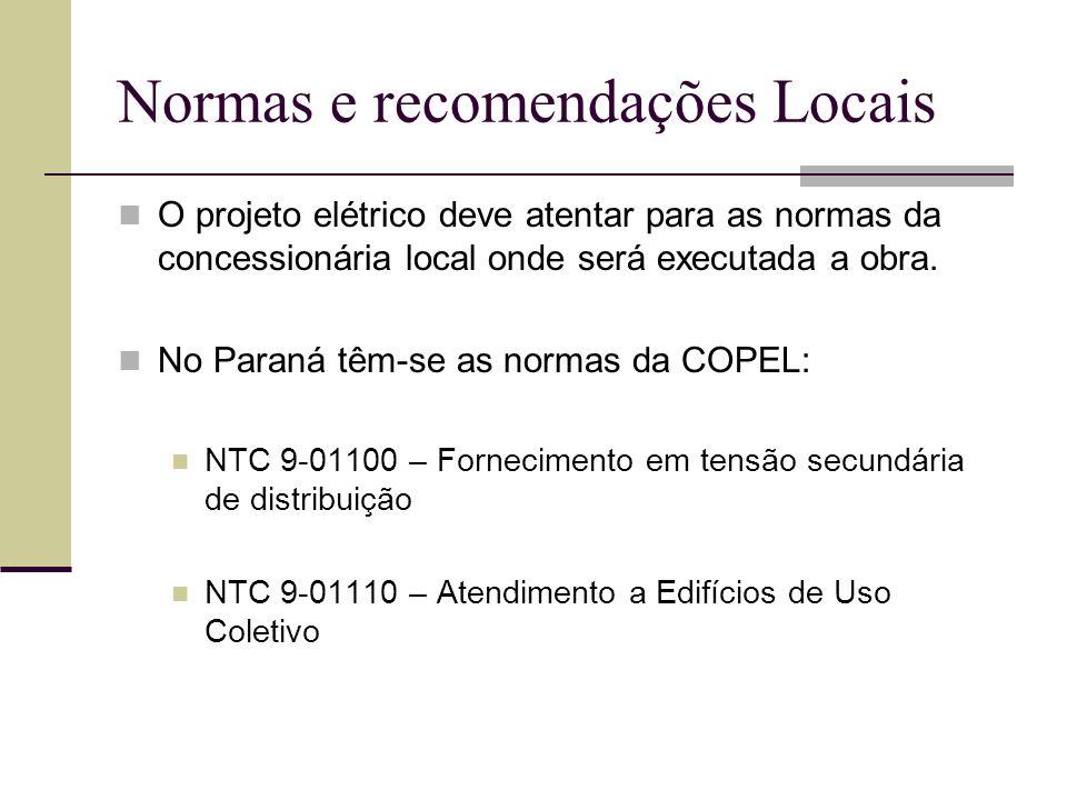 Normas e recomendações Locais O projeto elétrico deve atentar para as normas da concessionária local onde será executada a obra. No Paraná têm-se as n