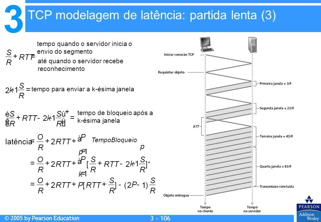 3 © 2005 by Pearson Education 3 - 106 R S R S RTTP R O R S R S R O TempoBloqueio RTT R O P k P k P p p )12(][2 ]+]+ 2[2 2latência 1 1 1 --+++= -+++= +
