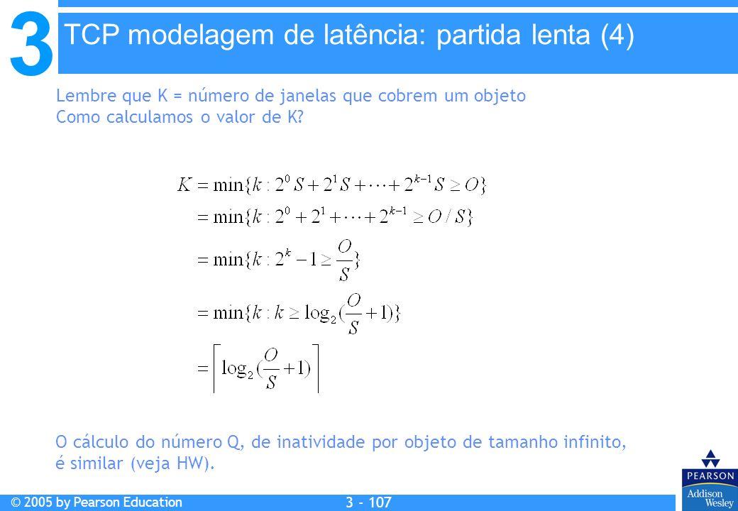 3 © 2005 by Pearson Education 3 - 107 O cálculo do número Q, de inatividade por objeto de tamanho infinito, é similar (veja HW). Lembre que K = número