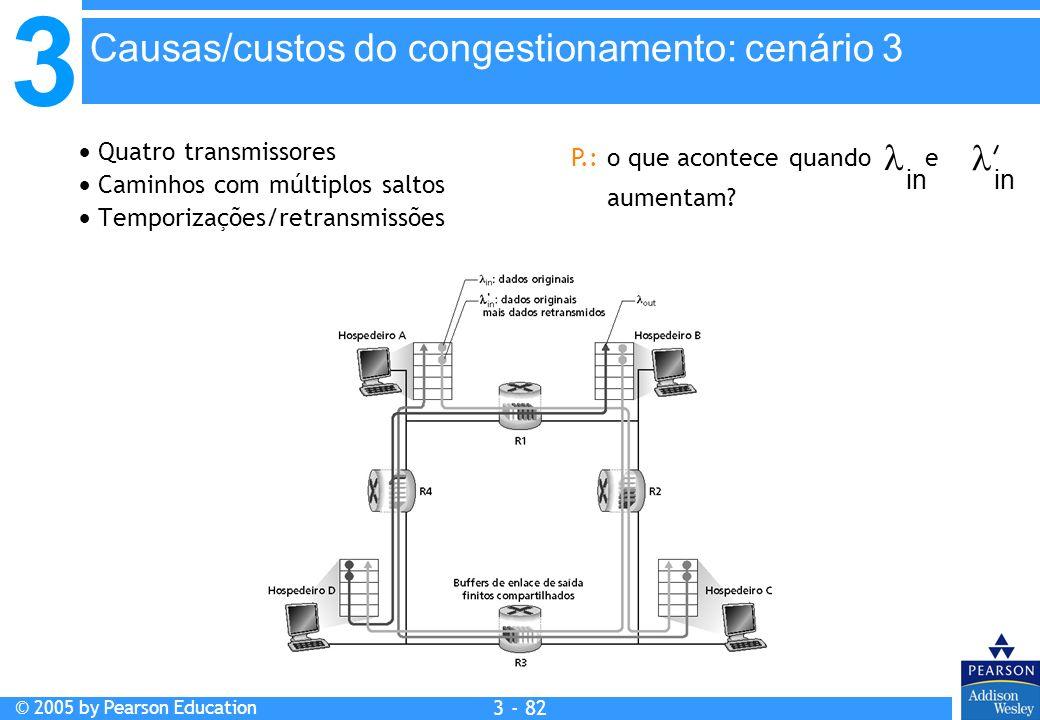 3 © 2005 by Pearson Education 3 - 82 Quatro transmissores Caminhos com múltiplos saltos Temporizações/retransmissões in P.: o que acontece quando e au