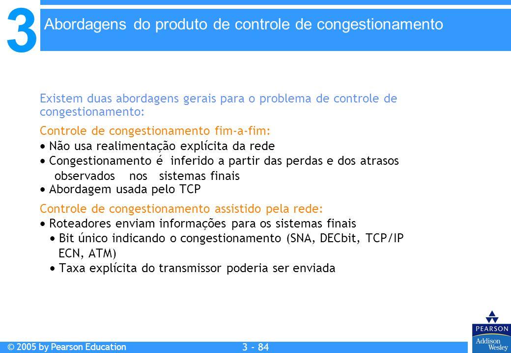 3 © 2005 by Pearson Education 3 - 84 Existem duas abordagens gerais para o problema de controle de congestionamento: Controle de congestionamento fim-