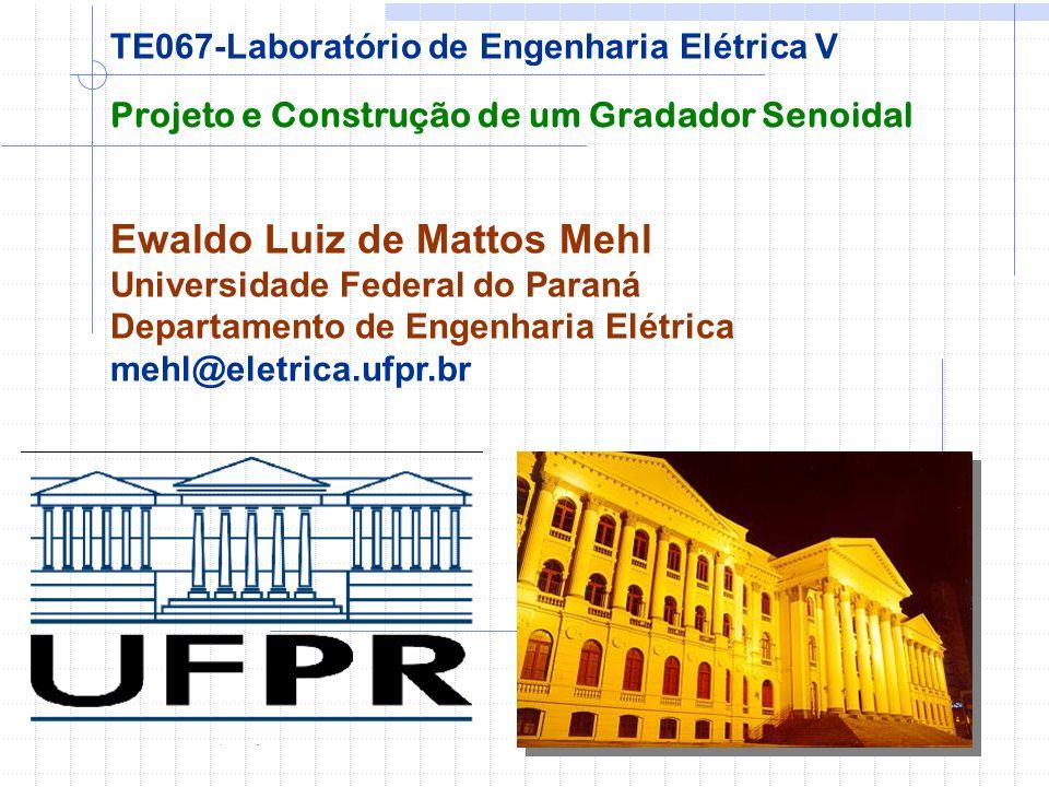 Projeto e Construção de um Gradador Senoidal Ewaldo Luiz de Mattos Mehl Universidade Federal do Paraná Departamento de Engenharia Elétrica mehl@eletri