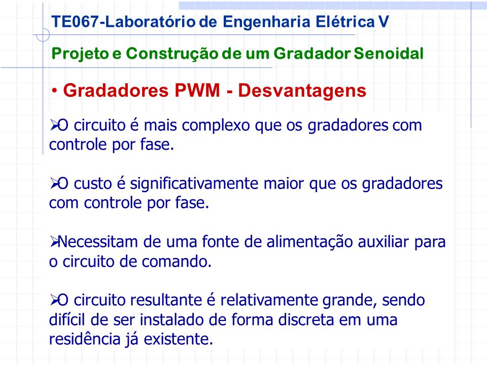 Gradadores PWM - Desvantagens Projeto e Construção de um Gradador Senoidal TE067-Laboratório de Engenharia Elétrica V O circuito é mais complexo que o