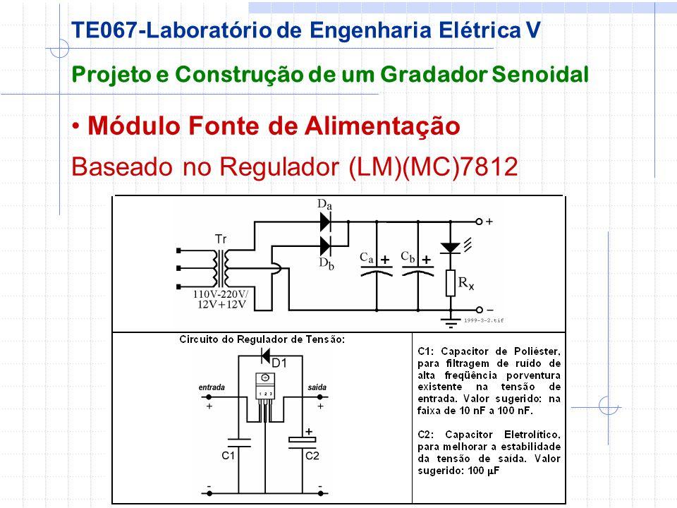 Módulo Fonte de Alimentação Baseado no Regulador (LM)(MC)7812 Projeto e Construção de um Gradador Senoidal TE067-Laboratório de Engenharia Elétrica V