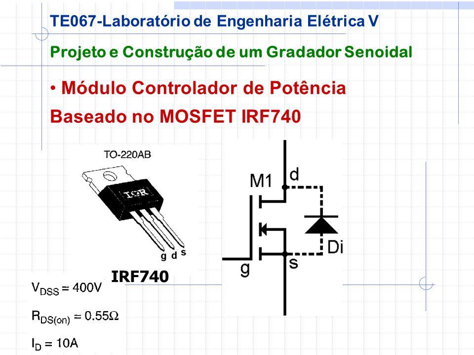 Módulo Controlador de Potência Baseado no MOSFET IRF740 Projeto e Construção de um Gradador Senoidal TE067-Laboratório de Engenharia Elétrica V IRF740