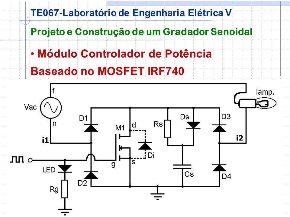 Módulo Controlador de Potência Baseado no MOSFET IRF740 Projeto e Construção de um Gradador Senoidal TE067-Laboratório de Engenharia Elétrica V